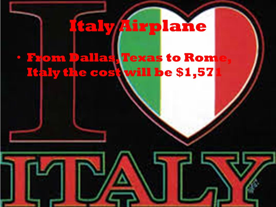 Italy Airplane From Dallas, Texas to Rome, Italy the cost will be $1,571
