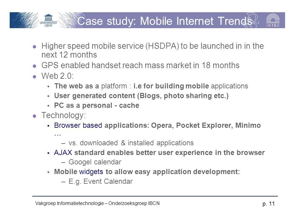 Vakgroep Informatietechnologie – Onderzoeksgroep IBCN p. 11 Case study: Mobile Internet Trends Higher speed mobile service (HSDPA) to be launched in i