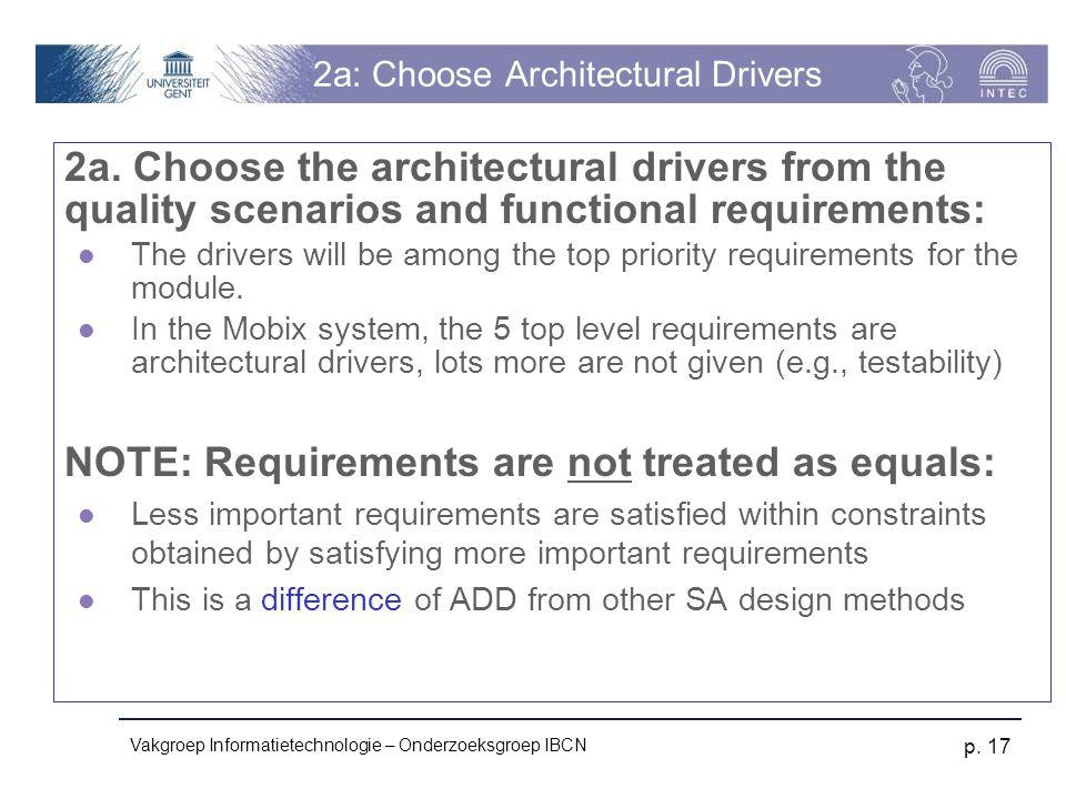 Vakgroep Informatietechnologie – Onderzoeksgroep IBCN p. 17 2a: Choose Architectural Drivers 2a. Choose the architectural drivers from the quality sce
