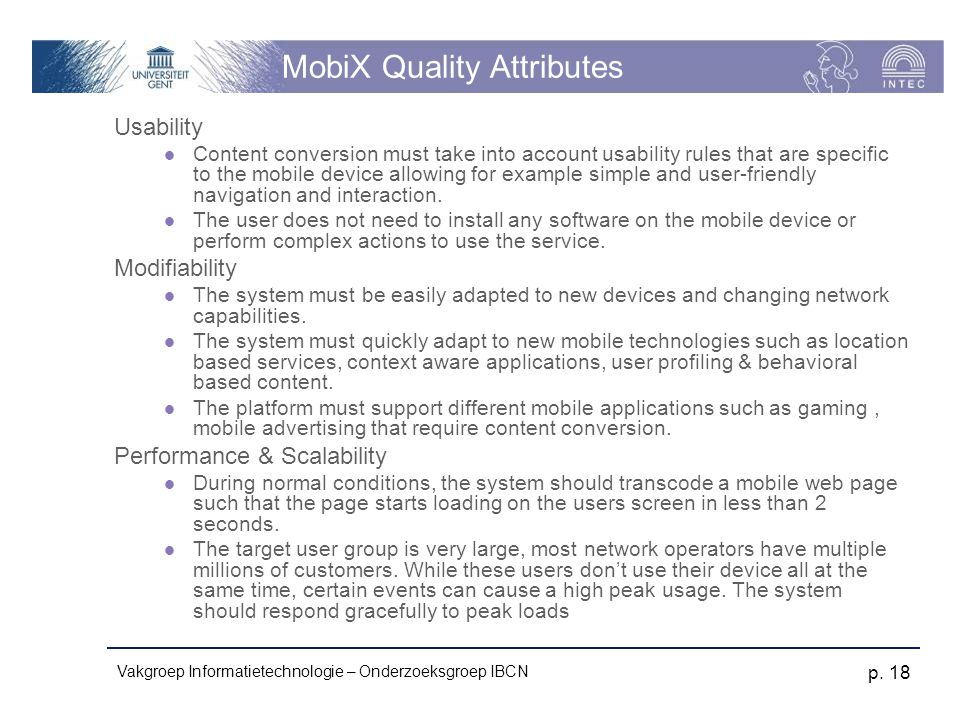 Vakgroep Informatietechnologie – Onderzoeksgroep IBCN p. 18 MobiX Quality Attributes Usability Content conversion must take into account usability rul
