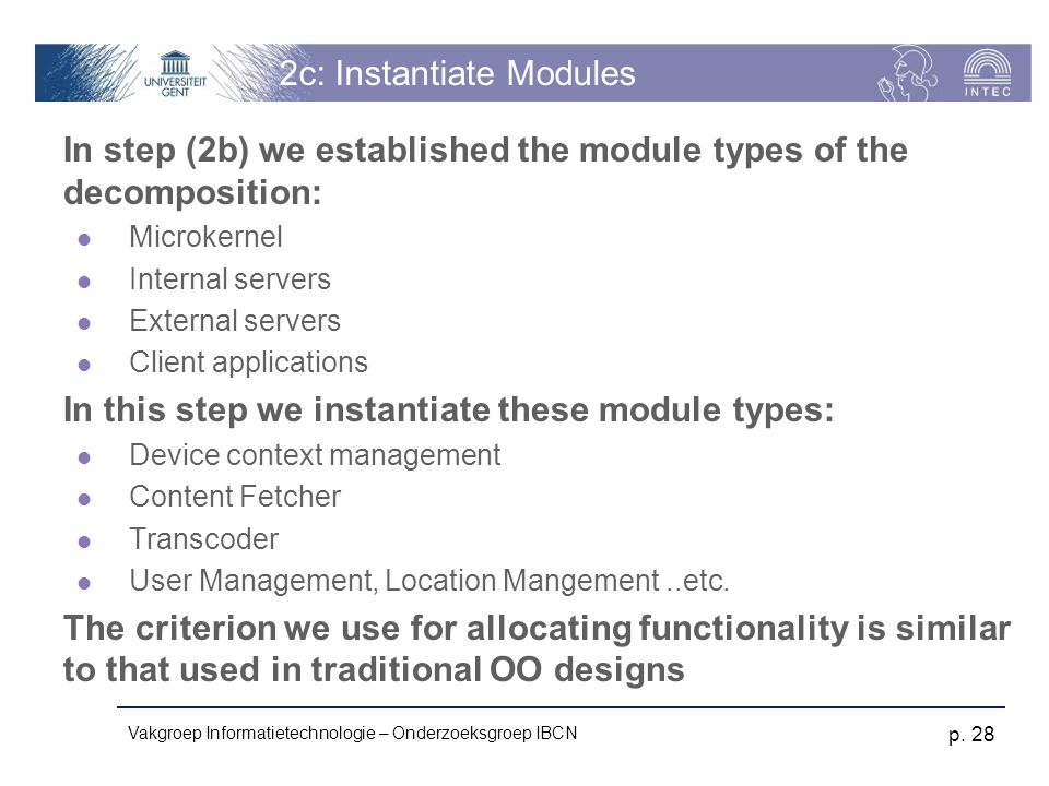 Vakgroep Informatietechnologie – Onderzoeksgroep IBCN p. 28 2c: Instantiate Modules In step (2b) we established the module types of the decomposition: