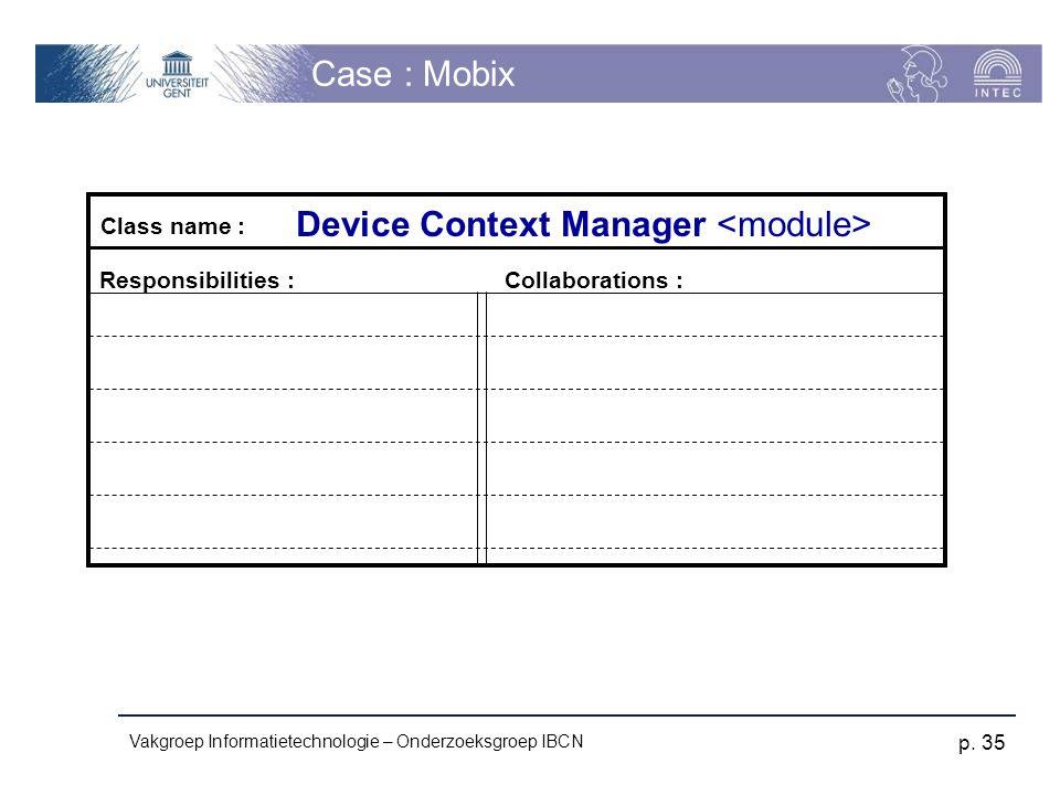 Vakgroep Informatietechnologie – Onderzoeksgroep IBCN p. 35 Case : Mobix Responsibilities :Collaborations : Class name : Device Context Manager