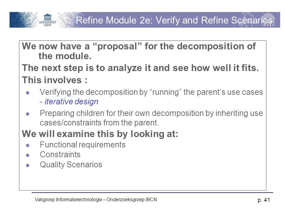 "Vakgroep Informatietechnologie – Onderzoeksgroep IBCN p. 41 Refine Module 2e: Verify and Refine Scenarios We now have a ""proposal"" for the decompositi"