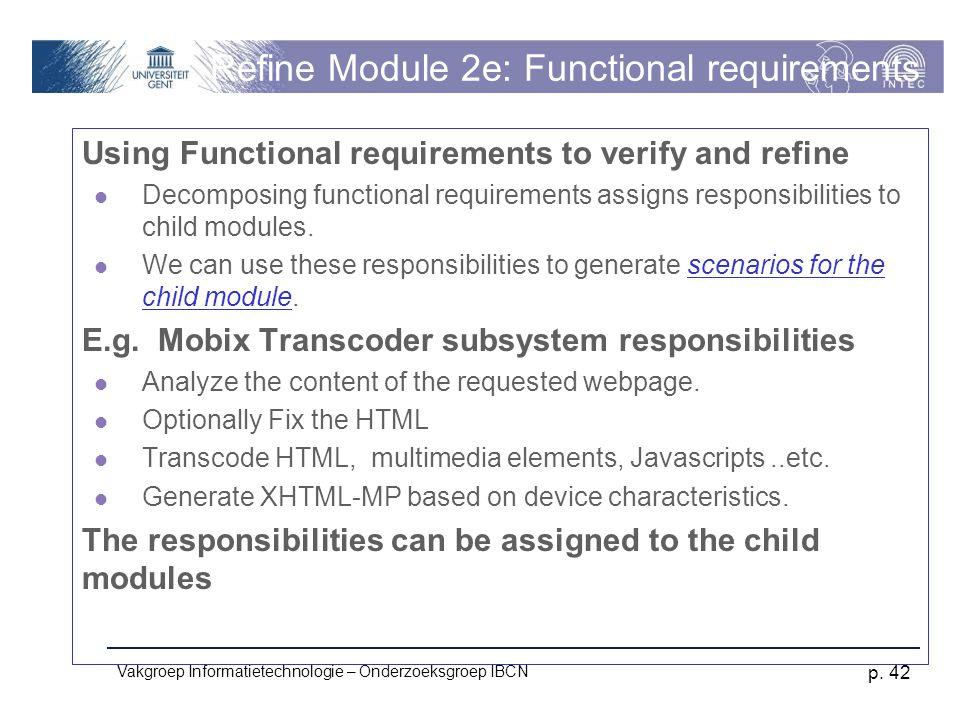 Vakgroep Informatietechnologie – Onderzoeksgroep IBCN p. 42 Refine Module 2e: Functional requirements Using Functional requirements to verify and refi