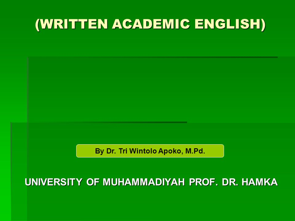 (WRITTEN ACADEMIC ENGLISH) UNIVERSITY OF MUHAMMADIYAH PROF.