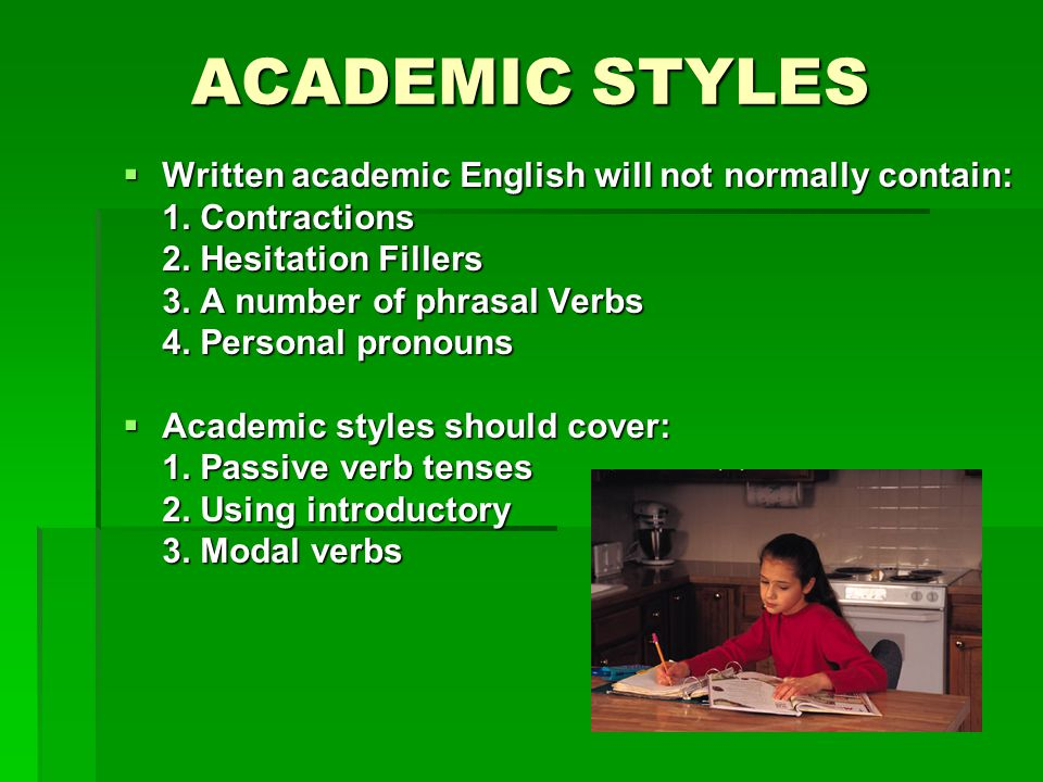 ACADEMIC STYLES  Written academic English will not normally contain: 1.