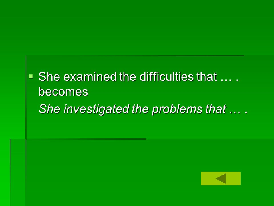  She examined the difficulties that …. becomes She investigated the problems that ….