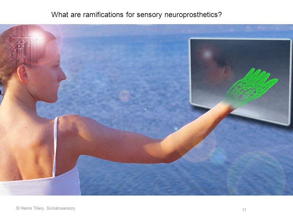 SI Helms Tillery, Somatosensory 11 What are ramifications for sensory neuroprosthetics