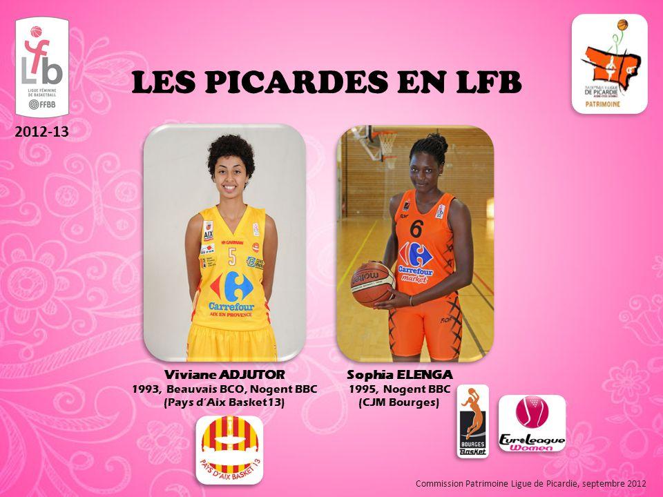 LES PICARDES EN LFB 2012-13 Viviane ADJUTOR 1993, Beauvais BCO, Nogent BBC (Pays d'Aix Basket13) Sophia ELENGA 1995, Nogent BBC (CJM Bourges) Commission Patrimoine Ligue de Picardie, septembre 2012