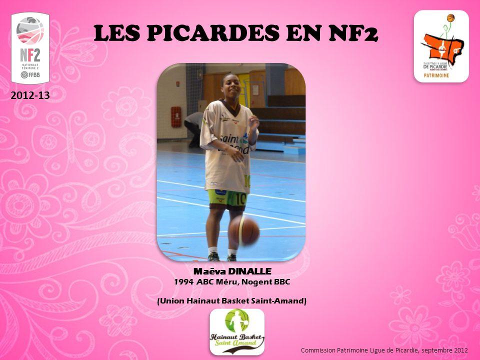 LES PICARDES EN NF2 2012-13 Maëva DINALLE 1994 ABC Méru, Nogent BBC (Union Hainaut Basket Saint-Amand) Commission Patrimoine Ligue de Picardie, septembre 2012