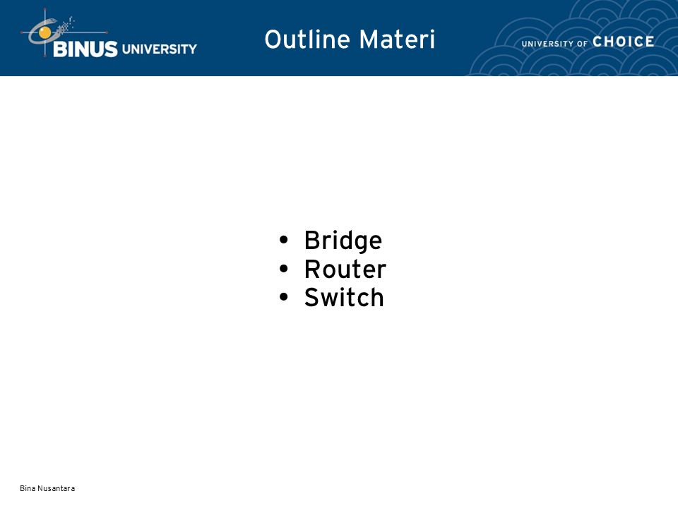 Bina Nusantara Outline Materi Bridge Router Switch