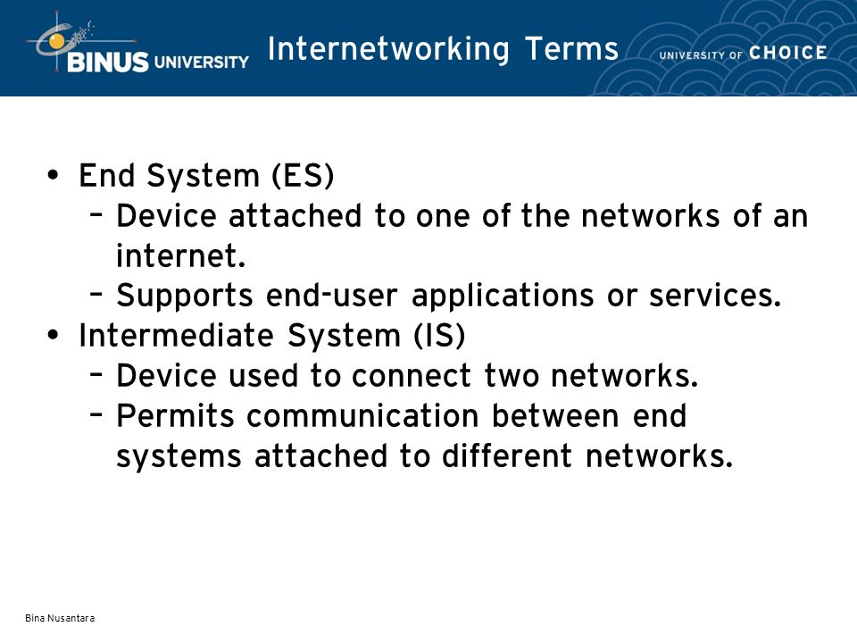 Bina Nusantara Internetworking Terms End System (ES) – Device attached to one of the networks of an internet.