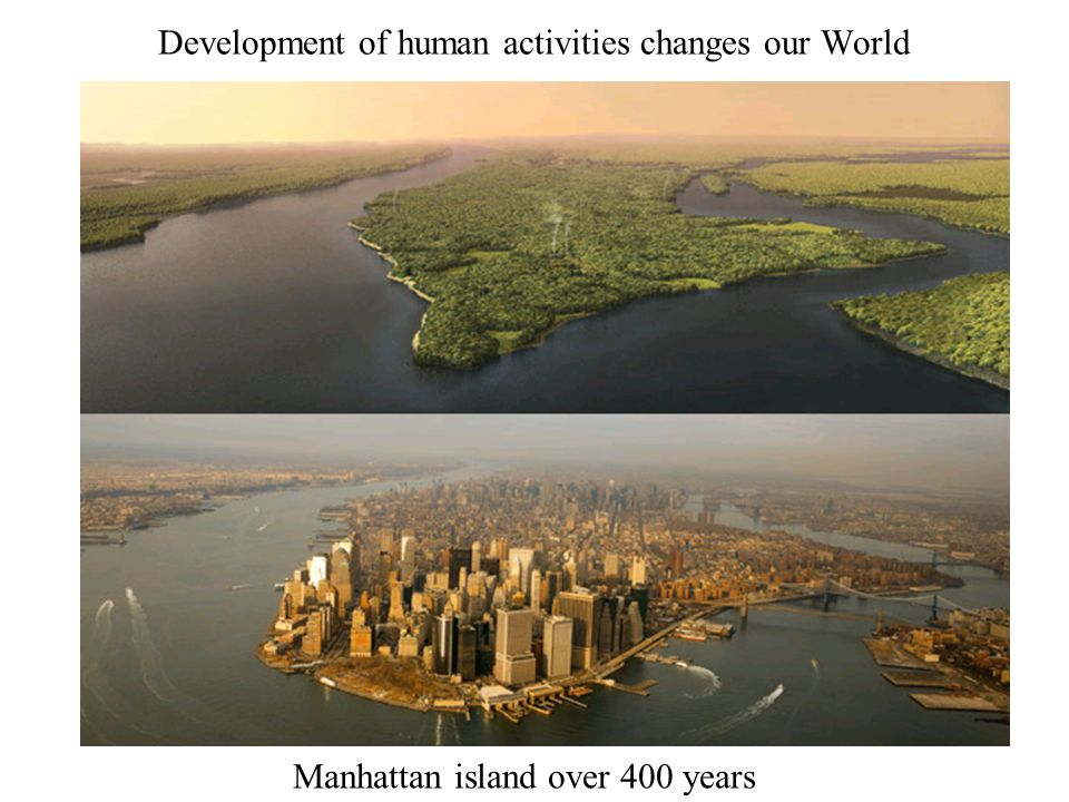 Development of human activities changes our World Manhattan island over 400 years
