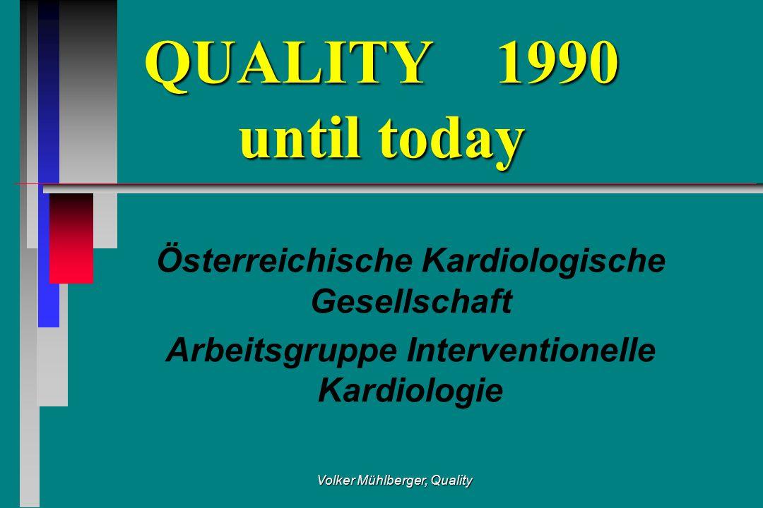 Volker Mühlberger, Quality QUALITY 1990 until today Österreichische Kardiologische Gesellschaft Arbeitsgruppe Interventionelle Kardiologie