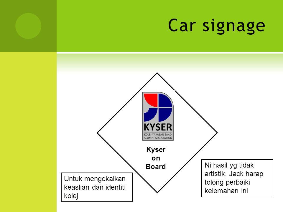 Car signage Kyser on Board Untuk mengekalkan keaslian dan identiti kolej Ni hasil yg tidak artistik, Jack harap tolong perbaiki kelemahan ini