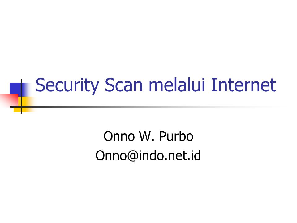 Security Scan melalui Internet Onno W. Purbo Onno@indo.net.id