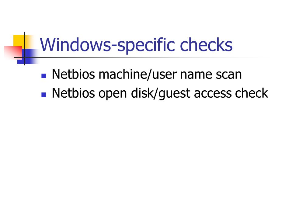 Windows-specific checks Netbios machine/user name scan Netbios open disk/guest access check