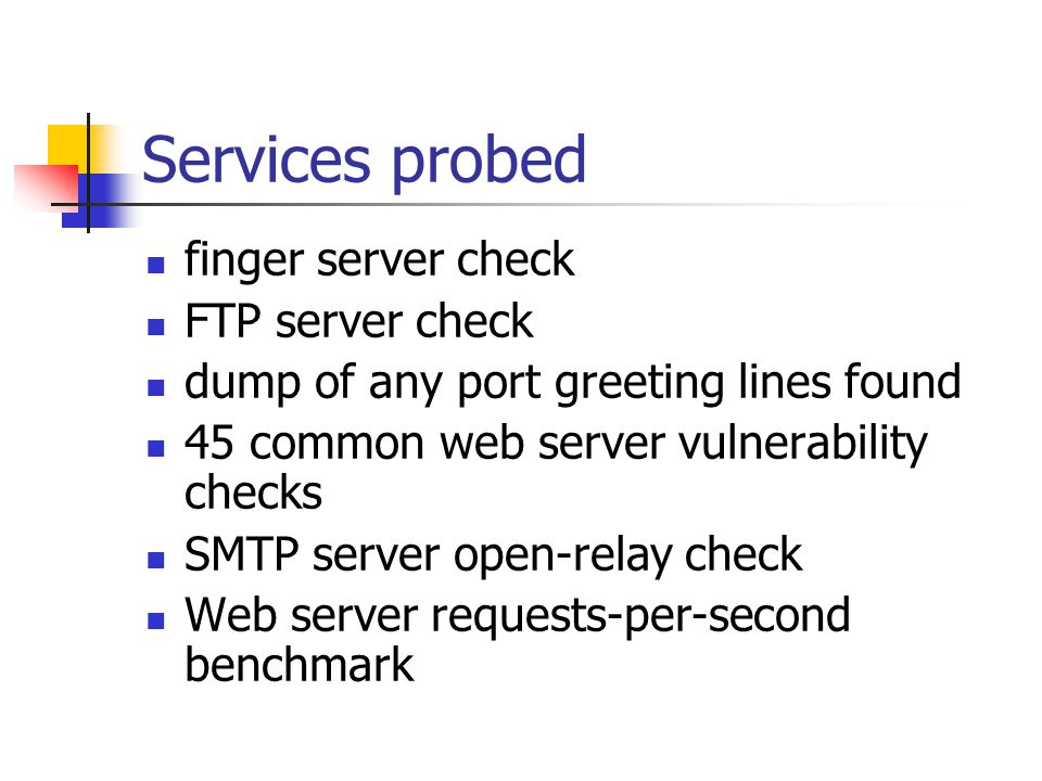 Services probed finger server check FTP server check dump of any port greeting lines found 45 common web server vulnerability checks SMTP server open-relay check Web server requests-per-second benchmark