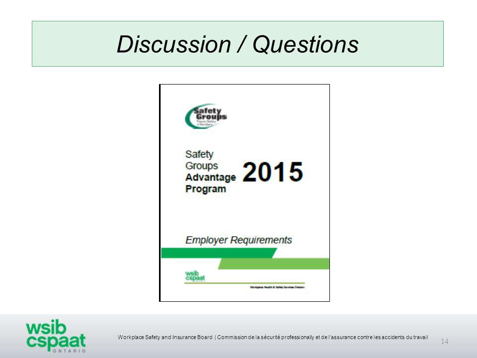 Workplace Safety and Insurance Board | Commission de la sécurité professionally et de l'assurance contre les accidents du travail 14 Discussion / Questions