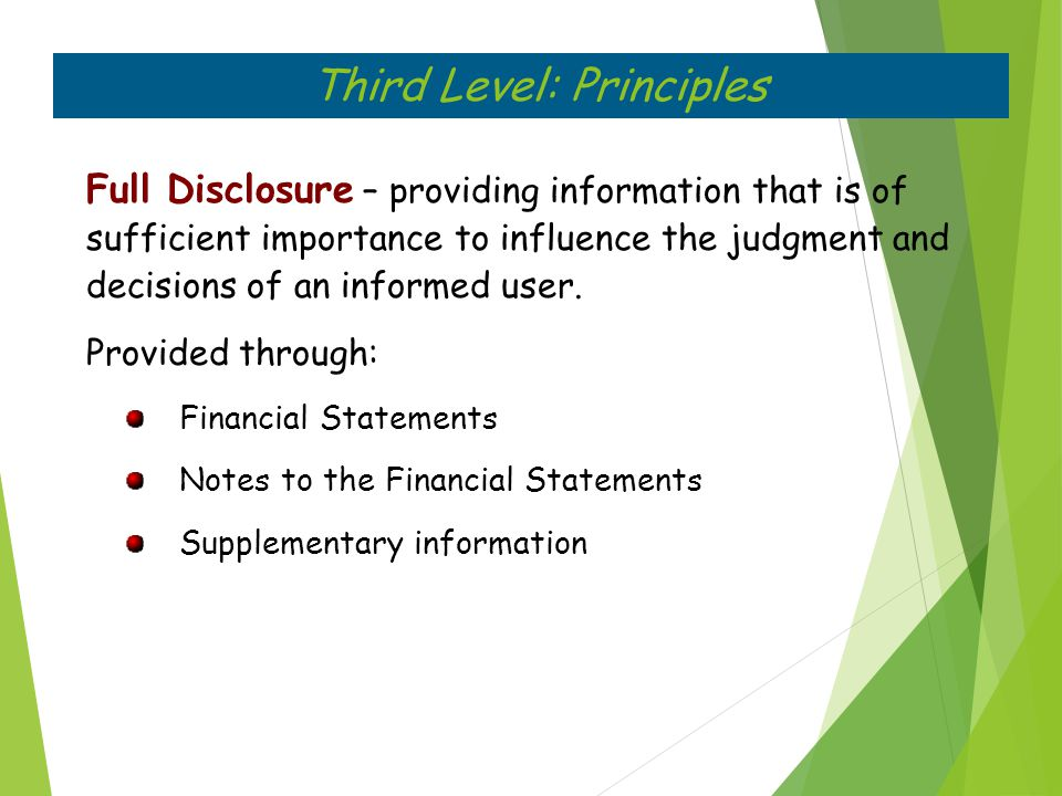 Full Disclosure – providing information that is of sufficient importance to influence the judgment and decisions of an informed user. Provided through