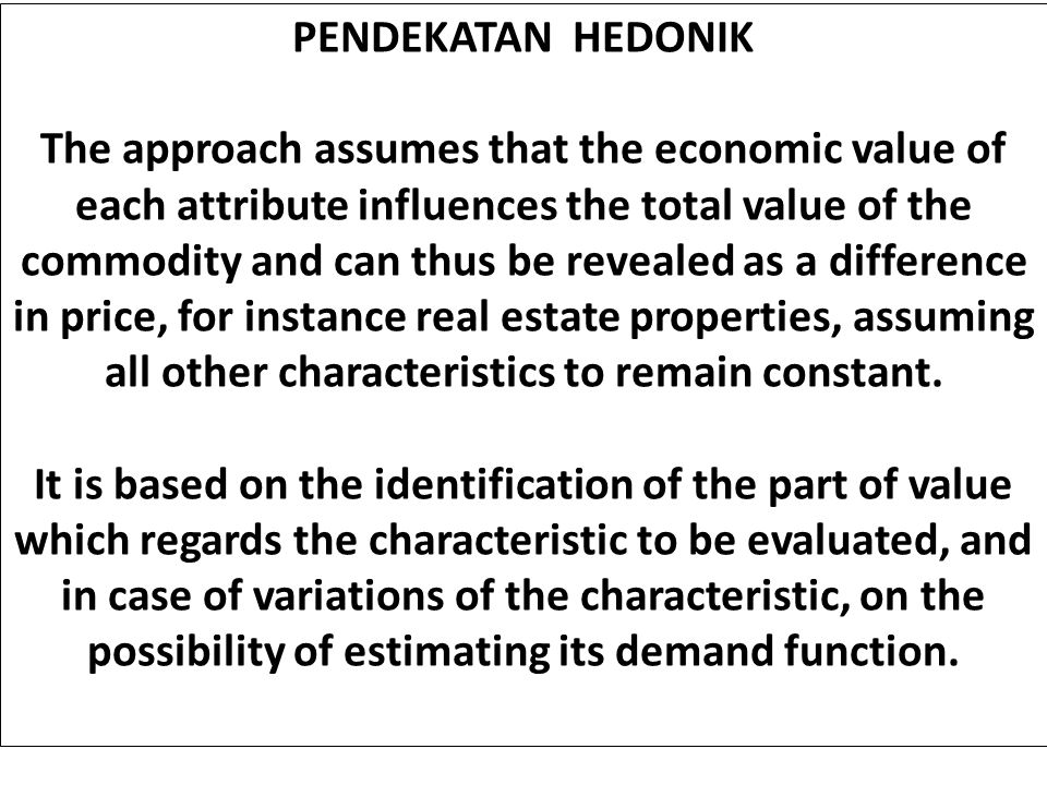 TEORI HEDONIK The theory at the basis of hedonic methods have been formulated by Rosen (1974) and successively improved with regards to the valuation of environmental goods by Freeman (1979).