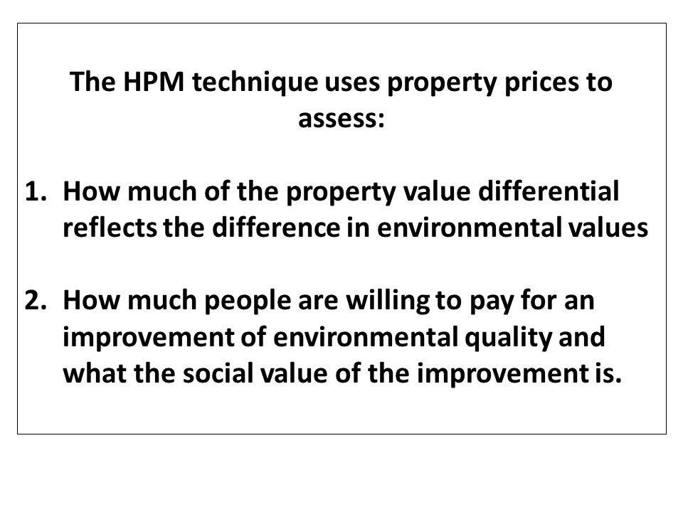 HPM: Hedonic Pricing Model A statistical model used to identify factors or influences on the price of good based on the notion that price is based on both intrinsic characteristic and external factors.