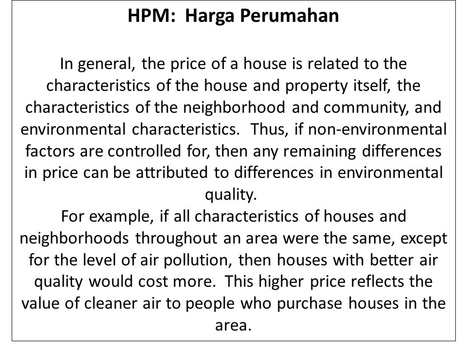 HPM: kebutuhan data dan informasi To apply the hedonic pricing method, the following information must be collected: A measure or index of the environmental amenity of interest.