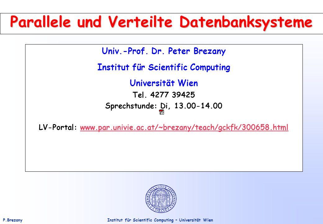 Institut für Scientific Computing – Universität WienP.Brezany Parallele und Verteilte Datenbanksysteme Univ.-Prof.