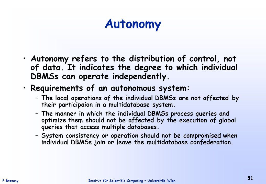 Institut für Scientific Computing – Universität WienP.Brezany 31 Autonomy Autonomy refers to the distribution of control, not of data.