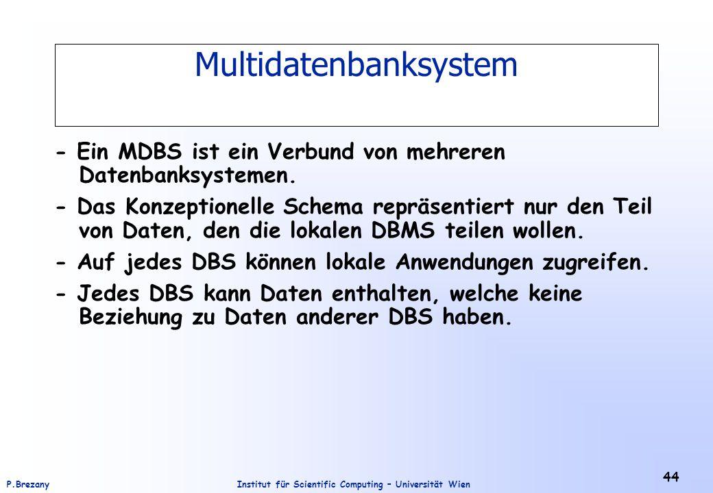 Institut für Scientific Computing – Universität WienP.Brezany 44 Multidatenbanksystem - Ein MDBS ist ein Verbund von mehreren Datenbanksystemen.
