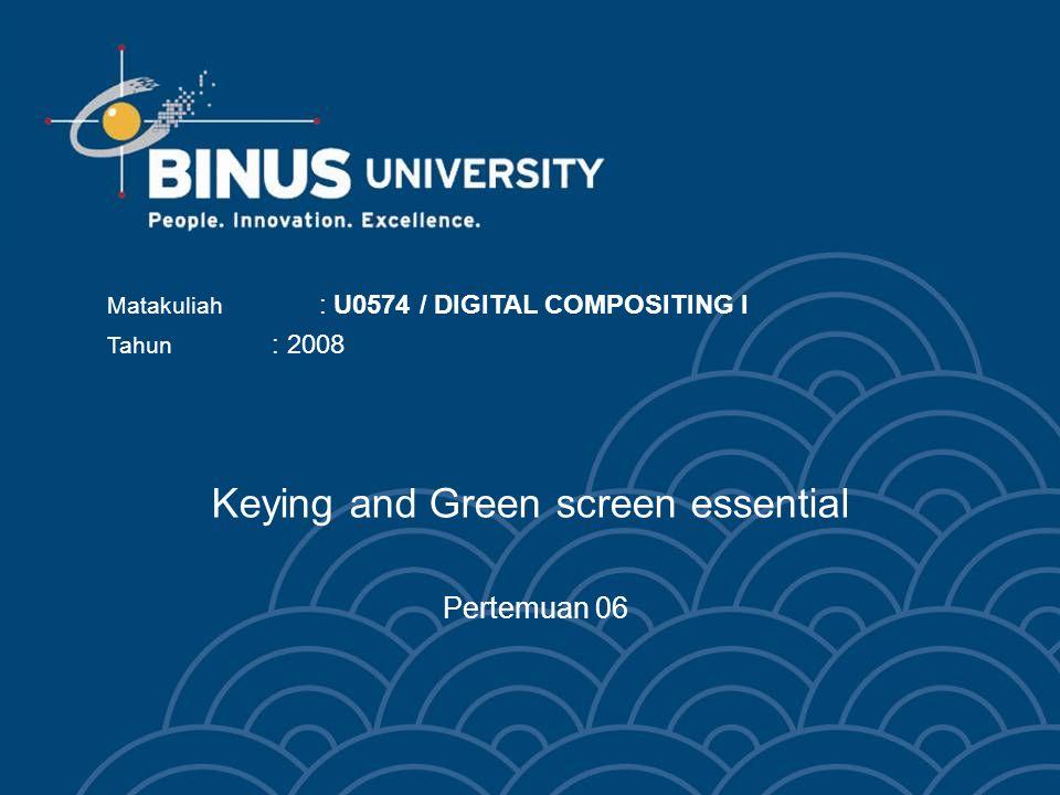Keying and Green screen essential Pertemuan 06 Matakuliah : U0574 / DIGITAL COMPOSITING I Tahun : 2008