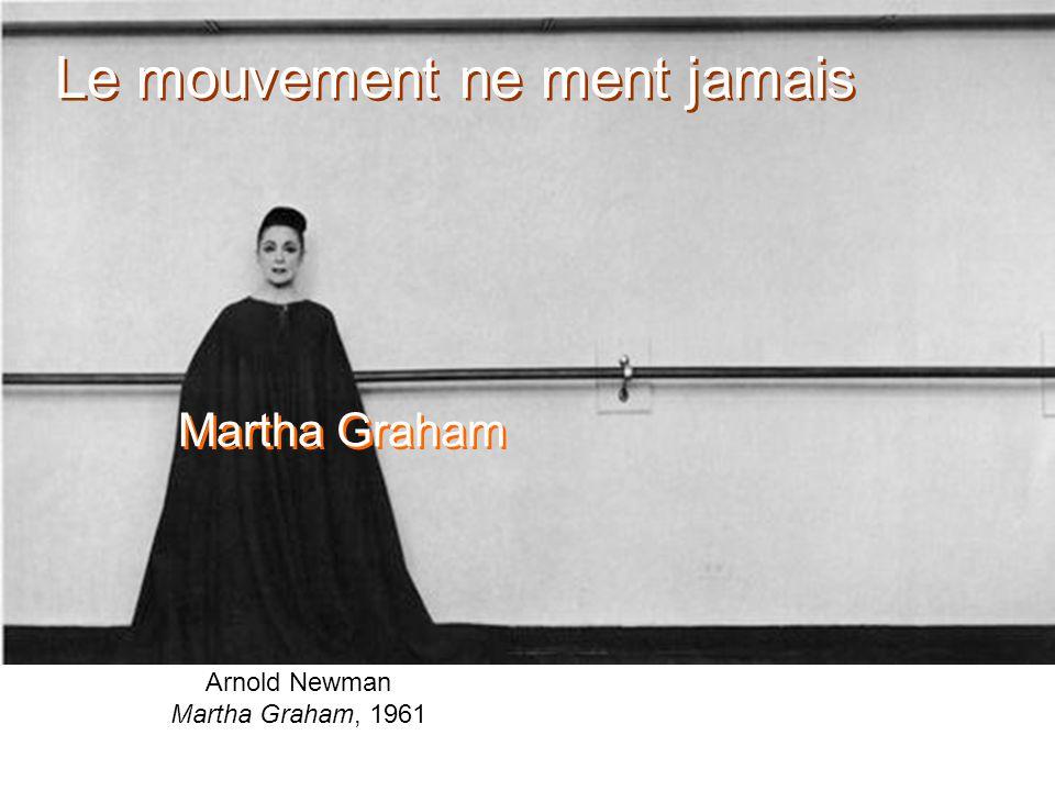Arnold Newman Martha Graham, 1961 Martha Graham Le mouvement ne ment jamais