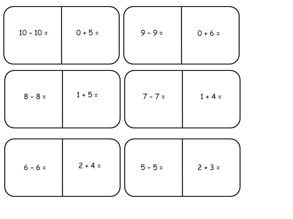 10 – 10 =9 – 9 = 8 – 8 =7 – 7 = 6 – 6 =5 – 5 = 0 + 5 = 1 + 4 = 2 + 3 = 0 + 6 = 1 + 5 = 2 + 4 =