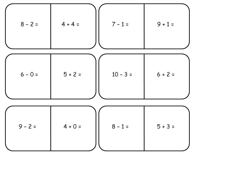 8 – 2 =7 – 1 = 6 – 0 =10 – 3 = 9 – 2 =8 – 1 = 4 + 4 = 5 + 3 = 6 + 2 = 9 + 1 = 4 + 0 = 5 + 2 =