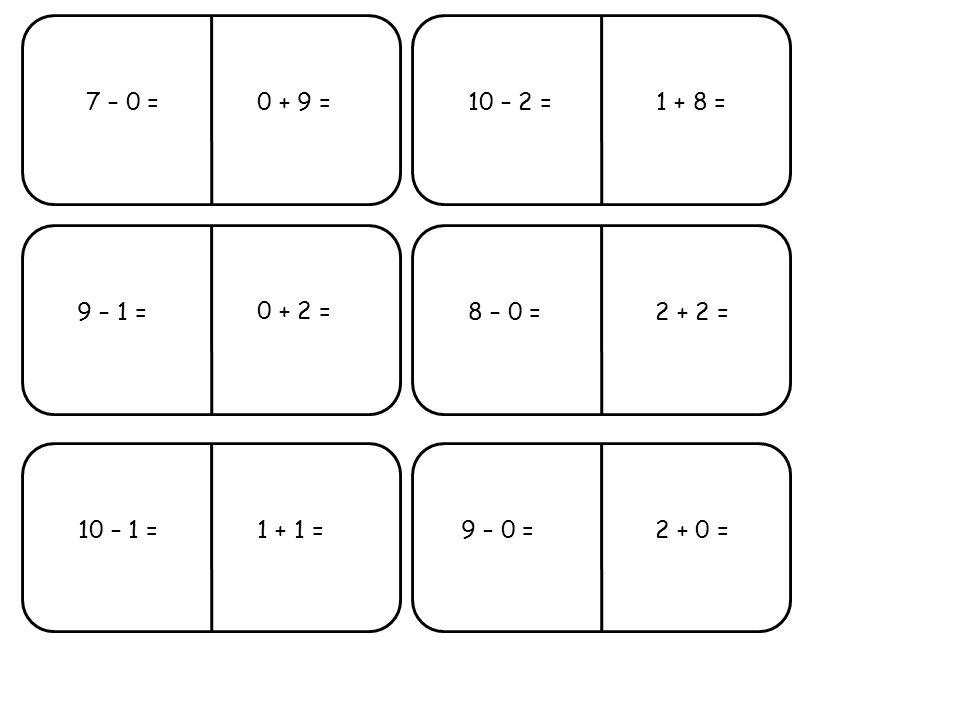 7 – 0 =10 – 2 = 9 – 1 =8 – 0 = 10 – 1 =9 – 0 = 0 + 2 = 1 + 1 =2 + 0 = 2 + 2 = 0 + 9 =1 + 8 =
