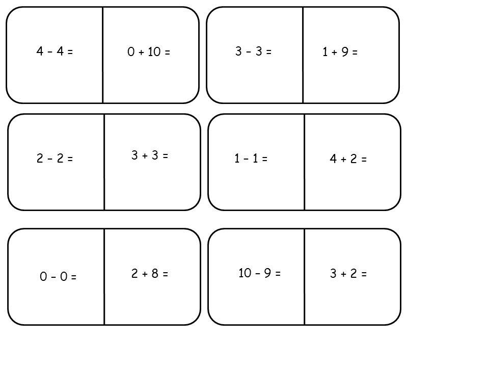 4 – 4 =3 – 3 = 2 – 2 = 0 – 0 = 10 – 9 = 1 – 1 = 3 + 2 = 3 + 3 = 4 + 2 = 0 + 10 =1 + 9 = 2 + 8 =