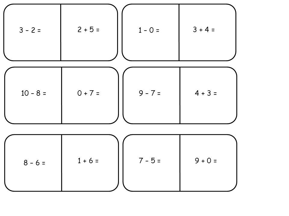 3 – 2 =1 – 0 = 10 – 8 =9 – 7 = 8 – 6 = 7 – 5 = 0 + 7 = 1 + 6 = 2 + 5 =3 + 4 = 4 + 3 = 9 + 0 =