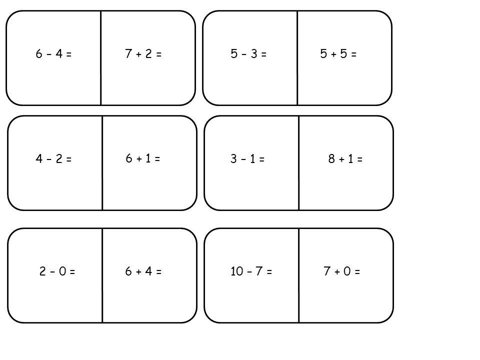 6 – 4 =5 – 3 = 4 – 2 =3 – 1 = 2 – 0 =10 – 7 =7 + 0 = 6 + 1 = 7 + 2 = 8 + 1 = 5 + 5 = 6 + 4 =