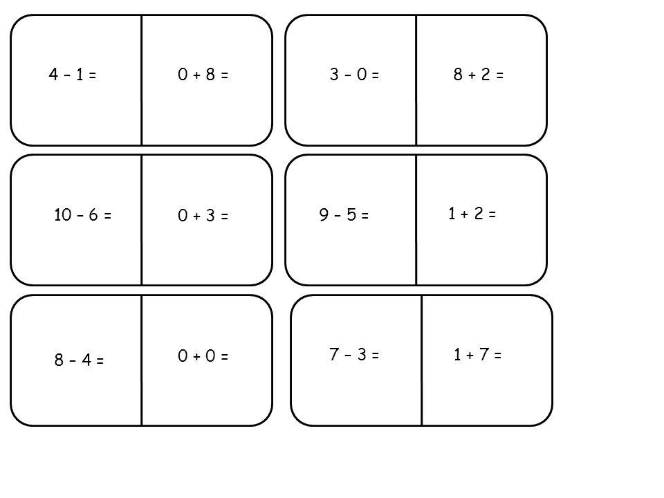 4 – 1 =3 – 0 = 10 – 6 =9 – 5 = 8 – 4 = 7 – 3 = 0 + 3 = 1 + 2 = 0 + 8 = 1 + 7 = 8 + 2 = 0 + 0 =