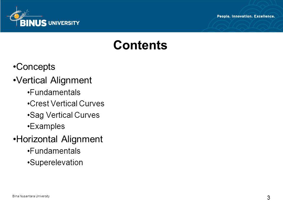 Bina Nusantara University 3 Contents Concepts Vertical Alignment Fundamentals Crest Vertical Curves Sag Vertical Curves Examples Horizontal Alignment Fundamentals Superelevation