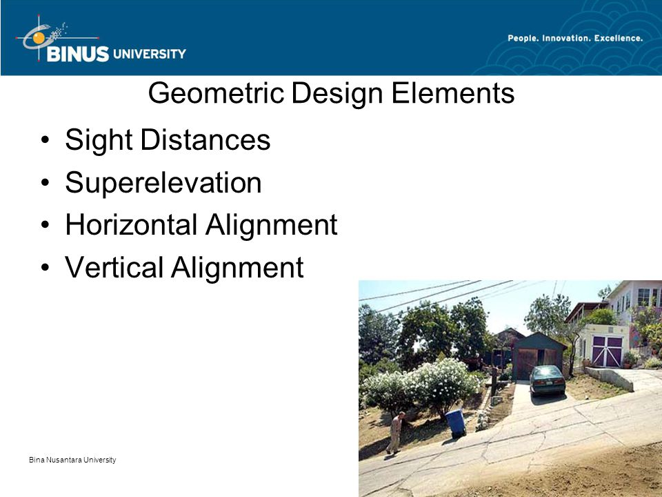 Bina Nusantara University 7 Geometric Design Elements Sight Distances Superelevation Horizontal Alignment Vertical Alignment