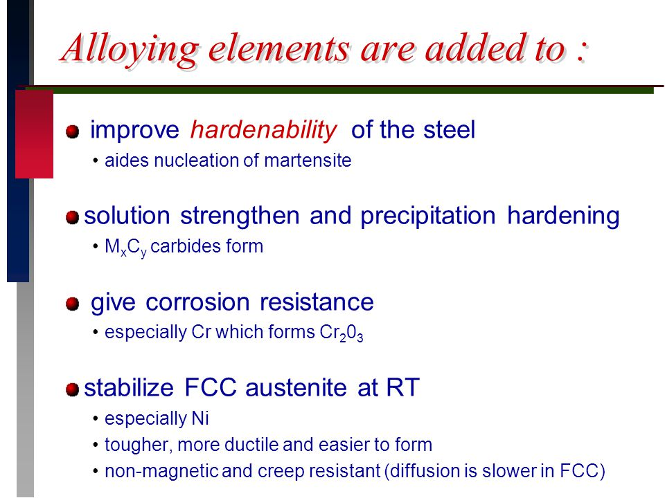 Alloying elements are added to : improve hardenability of the steel aides nucleation of martensite solution strengthen and precipitation hardening M x