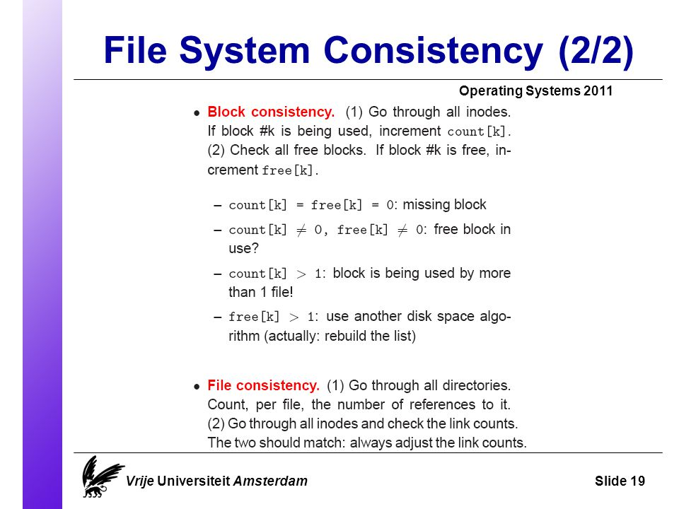 File System Consistency (2/2) Vrije Universiteit AmsterdamSlide 19 Operating Systems 2011