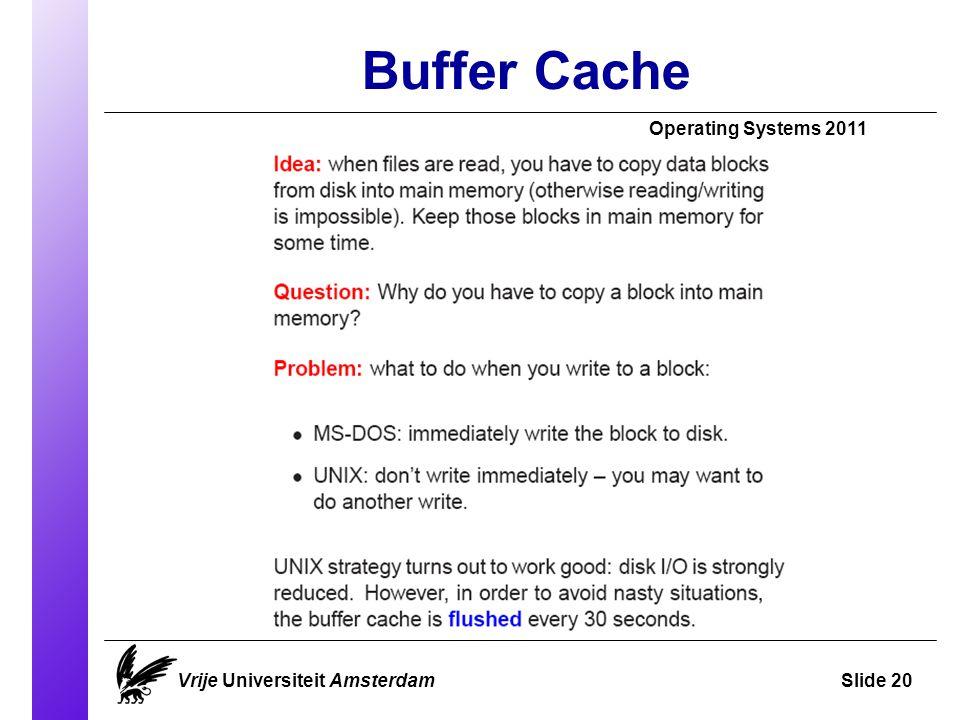 Buffer Cache Vrije Universiteit AmsterdamSlide 20 Operating Systems 2011