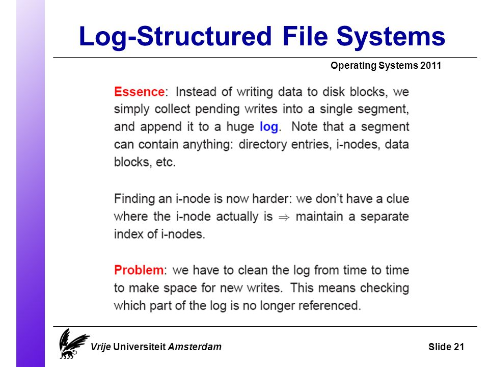Log-Structured File Systems Vrije Universiteit AmsterdamSlide 21 Operating Systems 2011