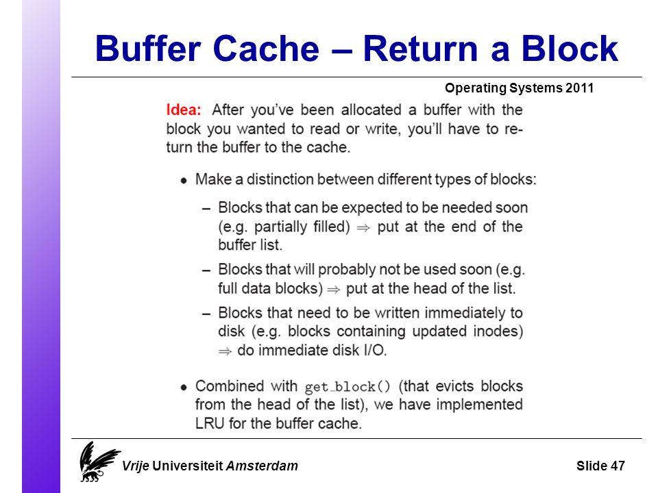 Buffer Cache – Return a Block Vrije Universiteit AmsterdamSlide 47 Operating Systems 2011