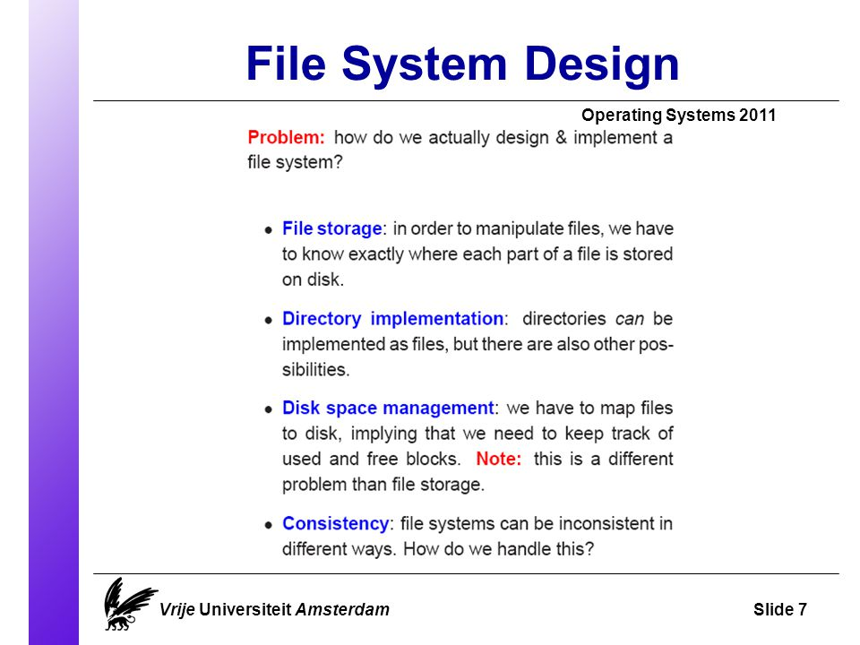 File System Design Vrije Universiteit AmsterdamSlide 7 Operating Systems 2011