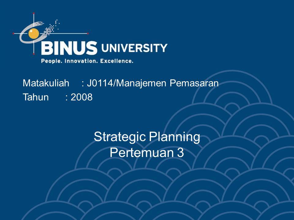 Strategic Planning Pertemuan 3 Matakuliah: J0114/Manajemen Pemasaran Tahun: 2008