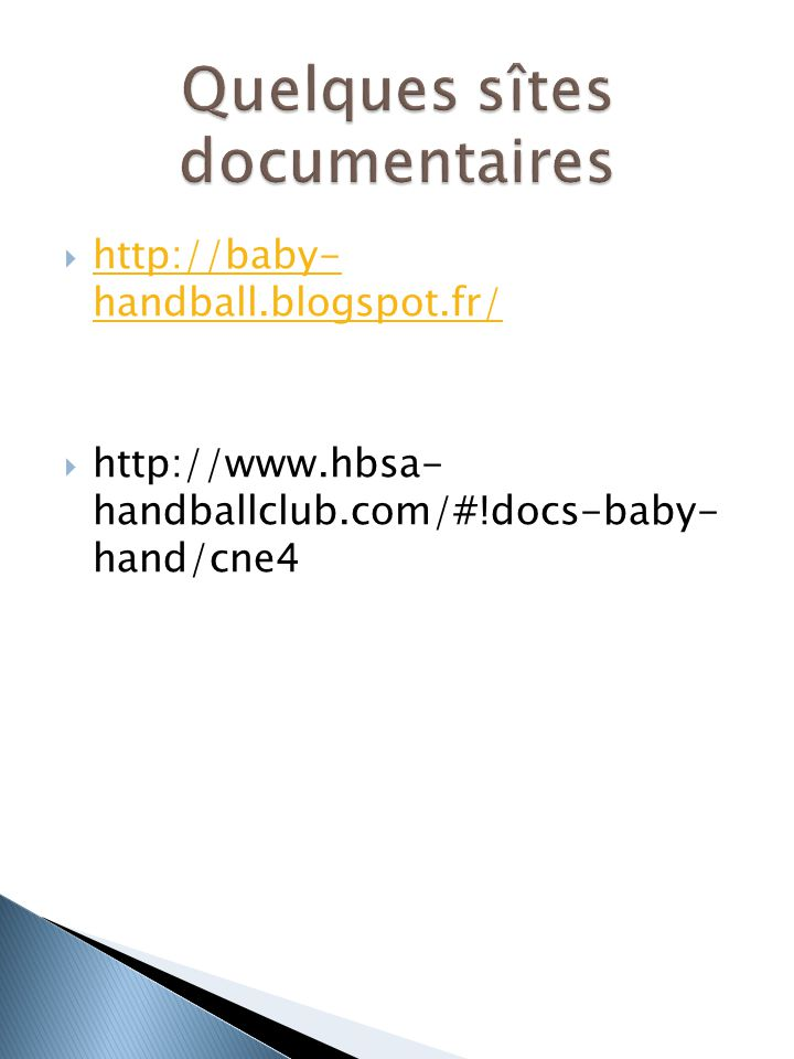  http://baby- handball.blogspot.fr/ http://baby- handball.blogspot.fr/  http://www.hbsa- handballclub.com/#!docs-baby- hand/cne4
