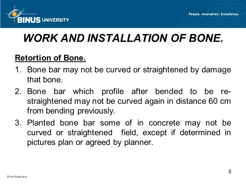 Bina Nusantara 6 4.Curving and straightening bone bar must be done in a state of chilled, except if installation proposed by planner.